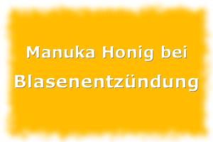 Manuka Honig als Hausmittel bei Blasenentzündung