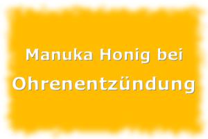 Manuka Honig bei Ohrenentzündung und Mittelohrentzündung