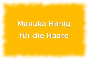 Manuka Honig für die Haare