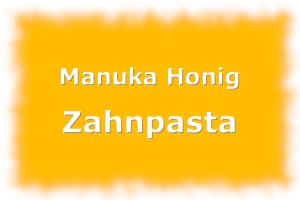 Manuka Honig Zahnpasta & Zahncreme